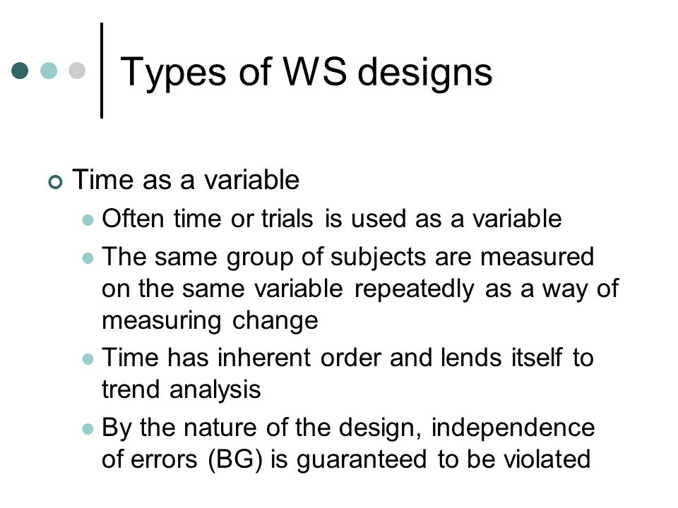 Types of WS designs Time as a variable