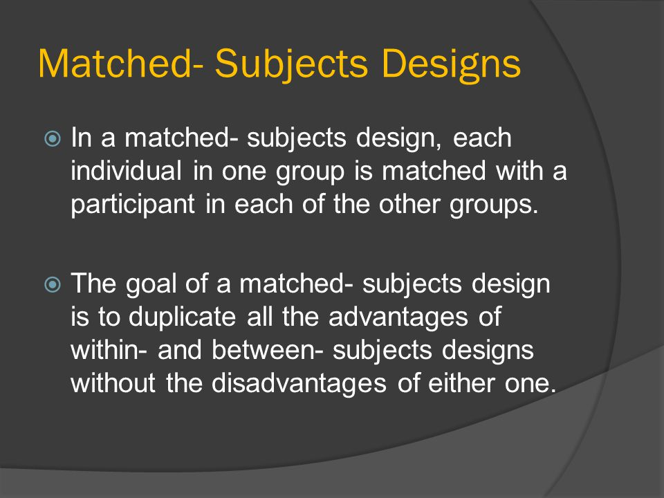 Matched- Subjects Designs