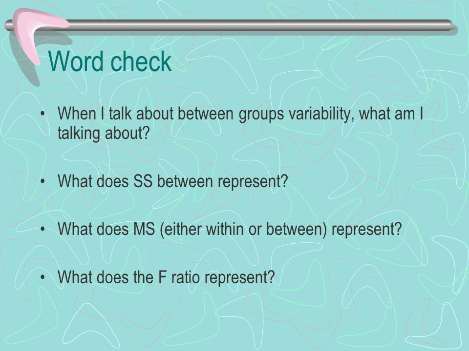 Word check When I talk about between groups variability, what am I talking about What does SS between represent