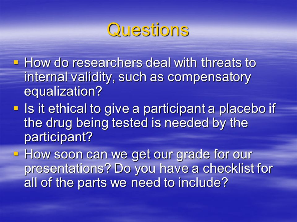 Questions How do researchers deal with threats to internal validity, such as compensatory equalization