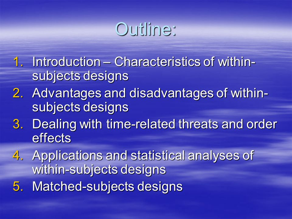 Outline: Introduction – Characteristics of within-subjects designs