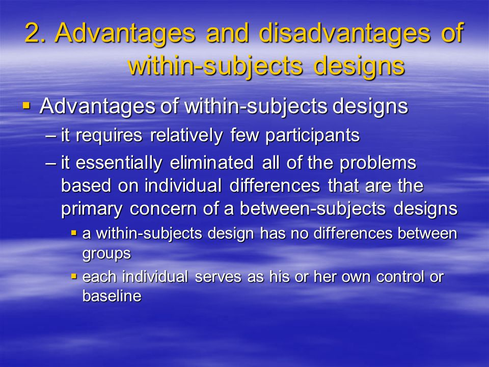 2. Advantages and disadvantages of within-subjects designs