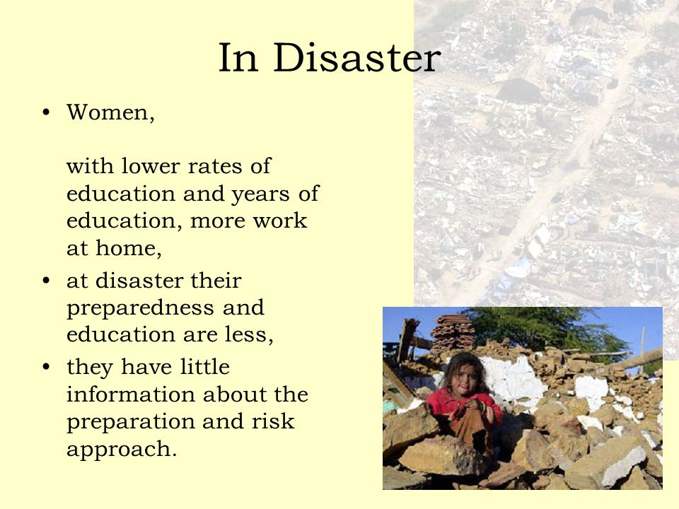 In Disaster Women, with lower rates of education and years of education, more work at home, at disaster their preparedness and education are less,