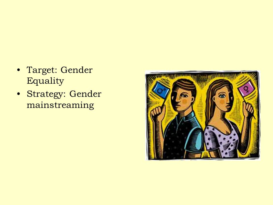 Target: Gender Equality Strategy: Gender mainstreaming