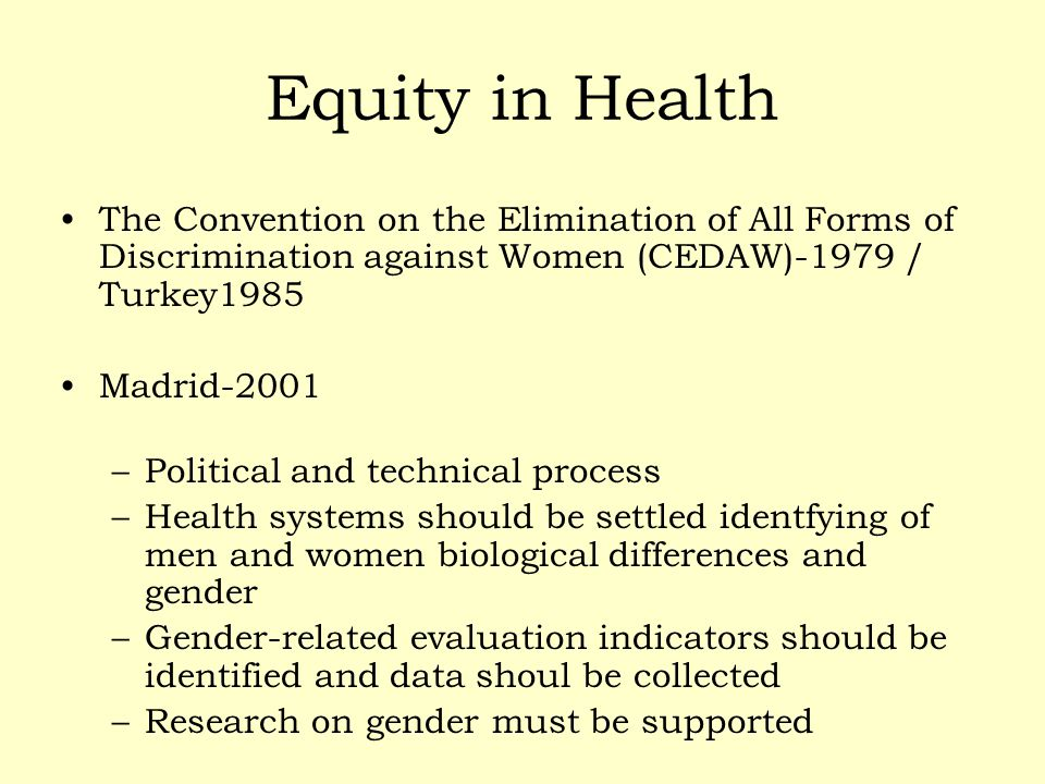 Equity in Health The Convention on the Elimination of All Forms of Discrimination against Women (CEDAW)-1979 / Turkey1985.