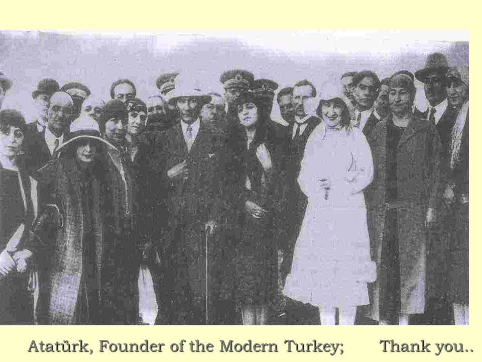 Atatürk, Founder of the Modern Turkey; Thank you..