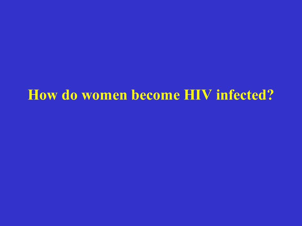 How do women become HIV infected