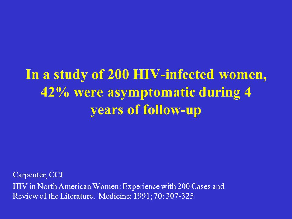 In a study of 200 HIV-infected women, 42% were asymptomatic during 4 years of follow-up