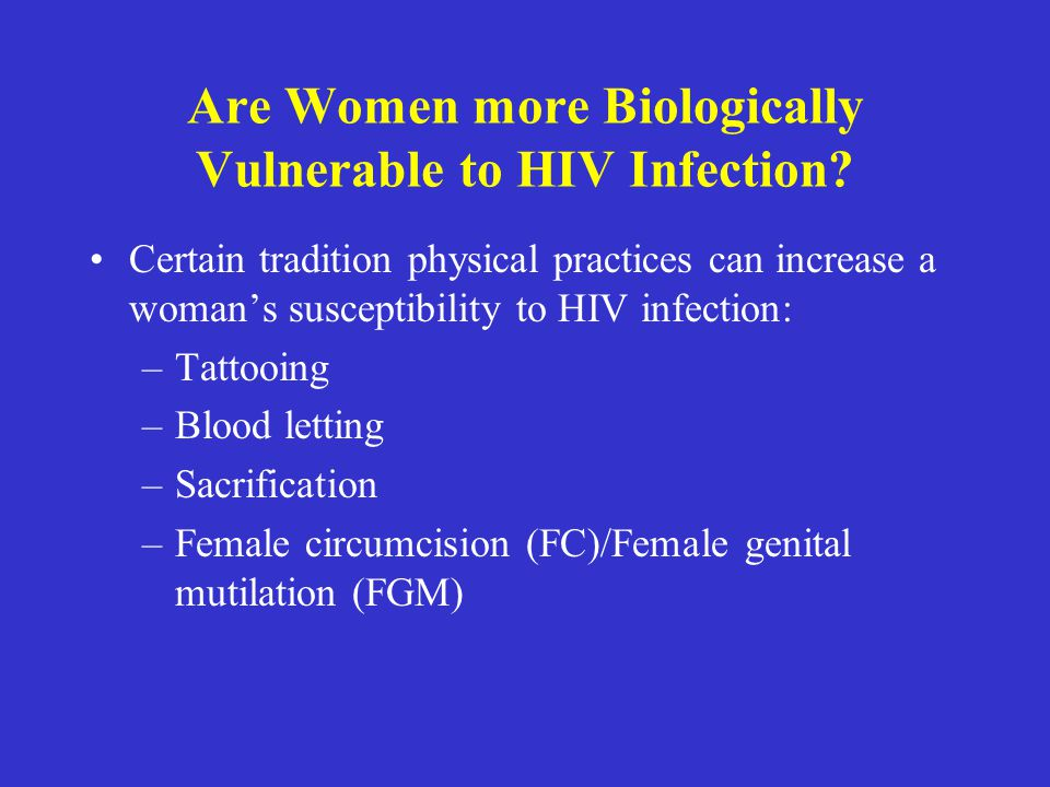 Are Women more Biologically Vulnerable to HIV Infection