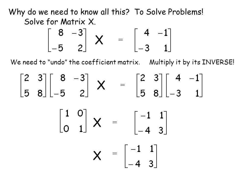 X X X X Why do we need to know all this To Solve Problems!