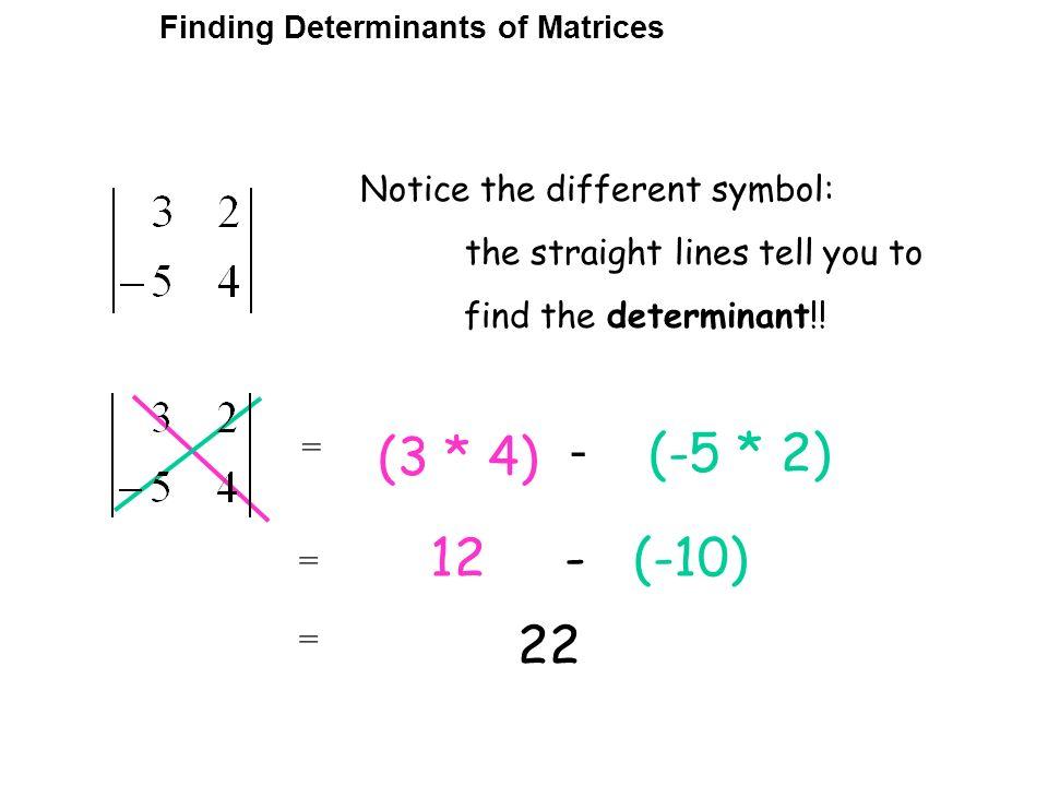 - (-5 * 2) (3 * 4) 12 - (-10) 22 Notice the different symbol: