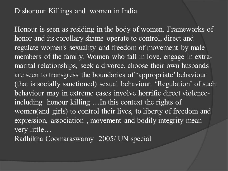Dishonour Killings and women in India Honour is seen as residing in the body of women.