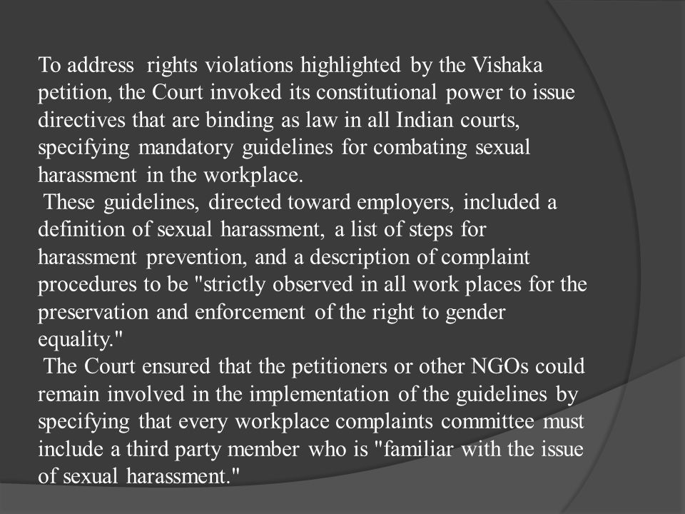 To address rights violations highlighted by the Vishaka petition, the Court invoked its constitutional power to issue directives that are binding as law in all Indian courts, specifying mandatory guidelines for combating sexual harassment in the workplace.