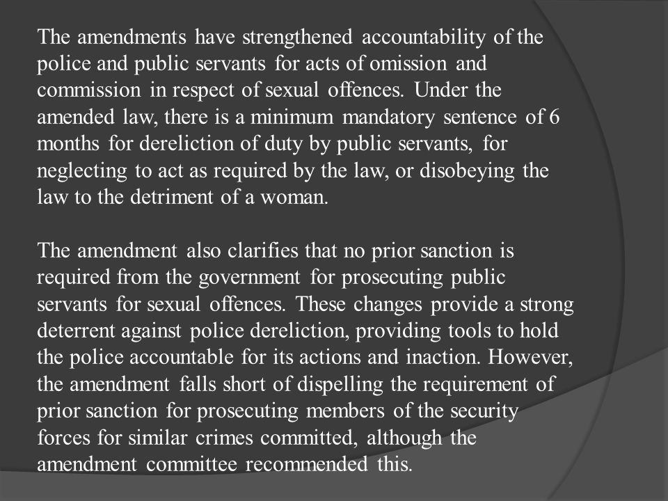 The amendments have strengthened accountability of the police and public servants for acts of omission and commission in respect of sexual offences.