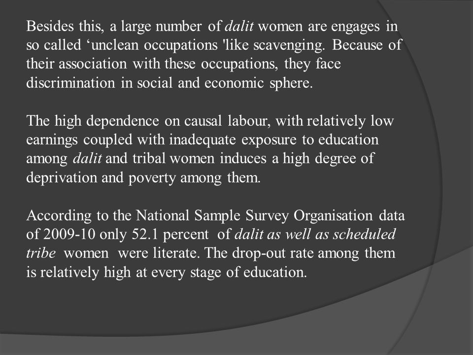 Besides this, a large number of dalit women are engages in so called 'unclean occupations like scavenging.