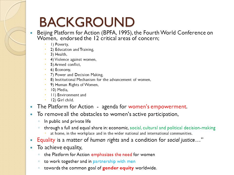 BACKGROUND Beijing Platform for Action (BPFA, 1995), the Fourth World Conference on Women, endorsed the 12 critical areas of concern;