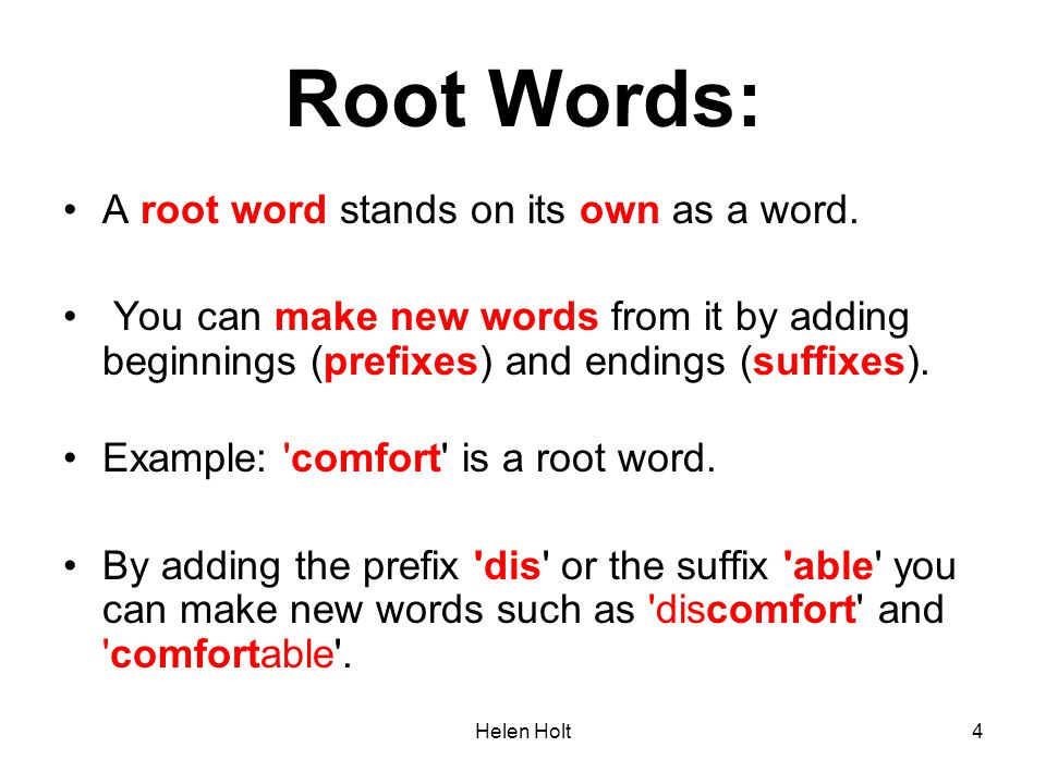 Root Words: A root word stands on its own as a word.
