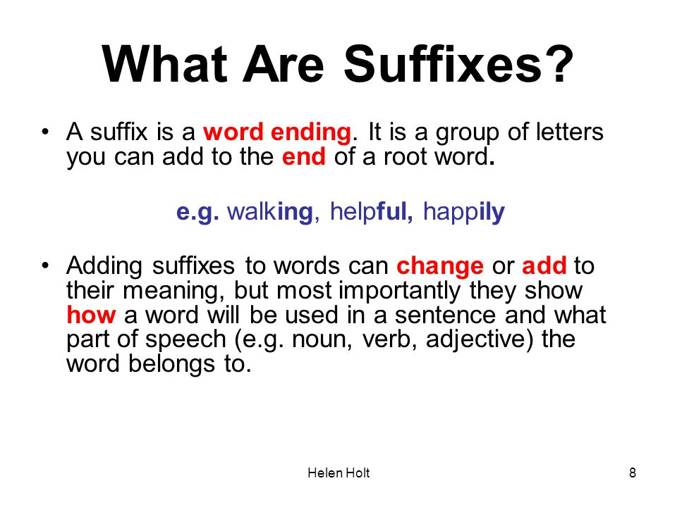 What Are Suffixes A suffix is a word ending. It is a group of letters you can add to the end of a root word.