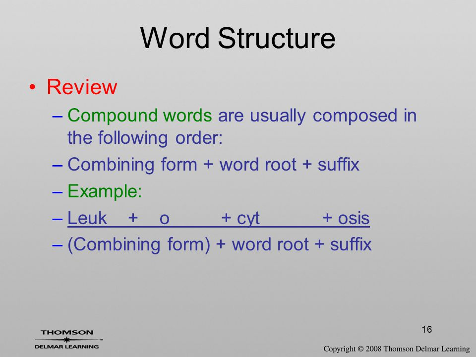 Word Structure Review. Compound words are usually composed in the following order: Combining form + word root + suffix.