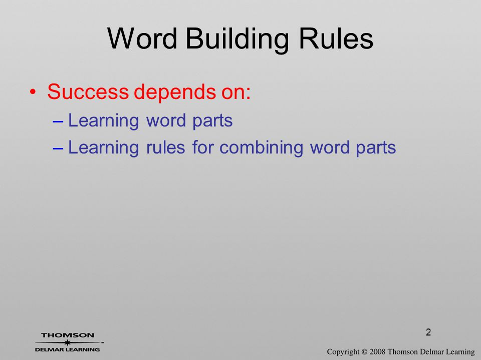 Word Building Rules Success depends on: Learning word parts