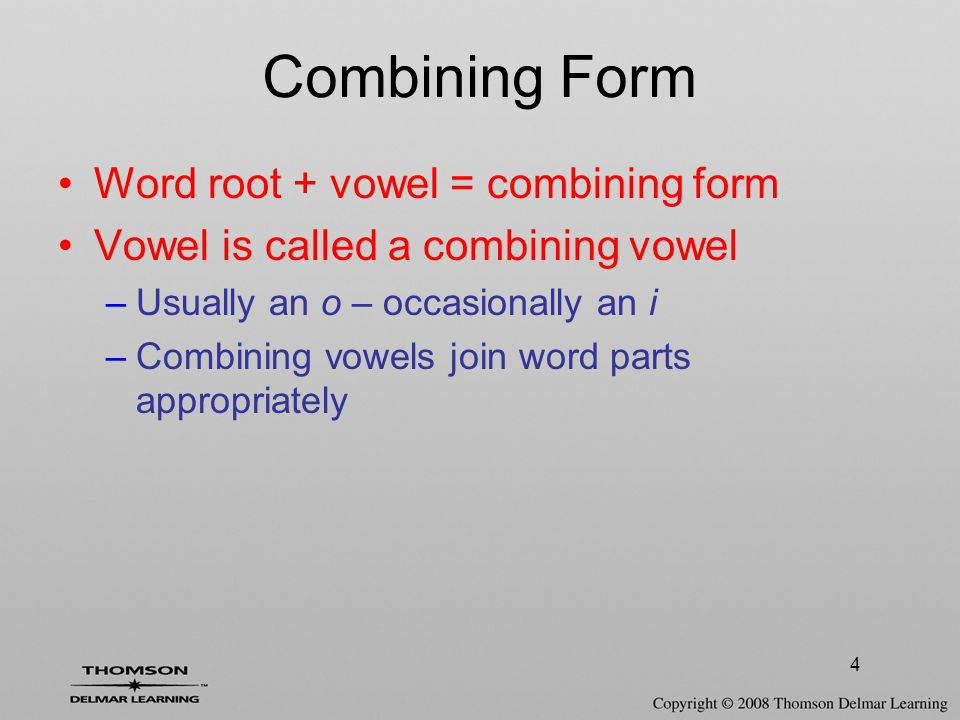 Combining Form Word root + vowel = combining form