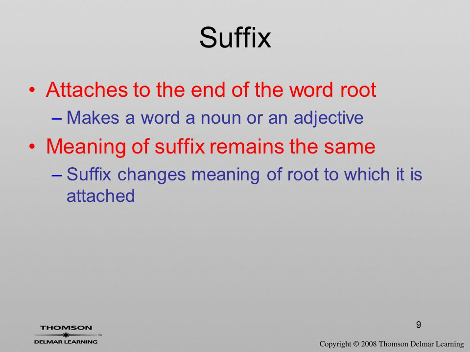 Suffix Attaches to the end of the word root