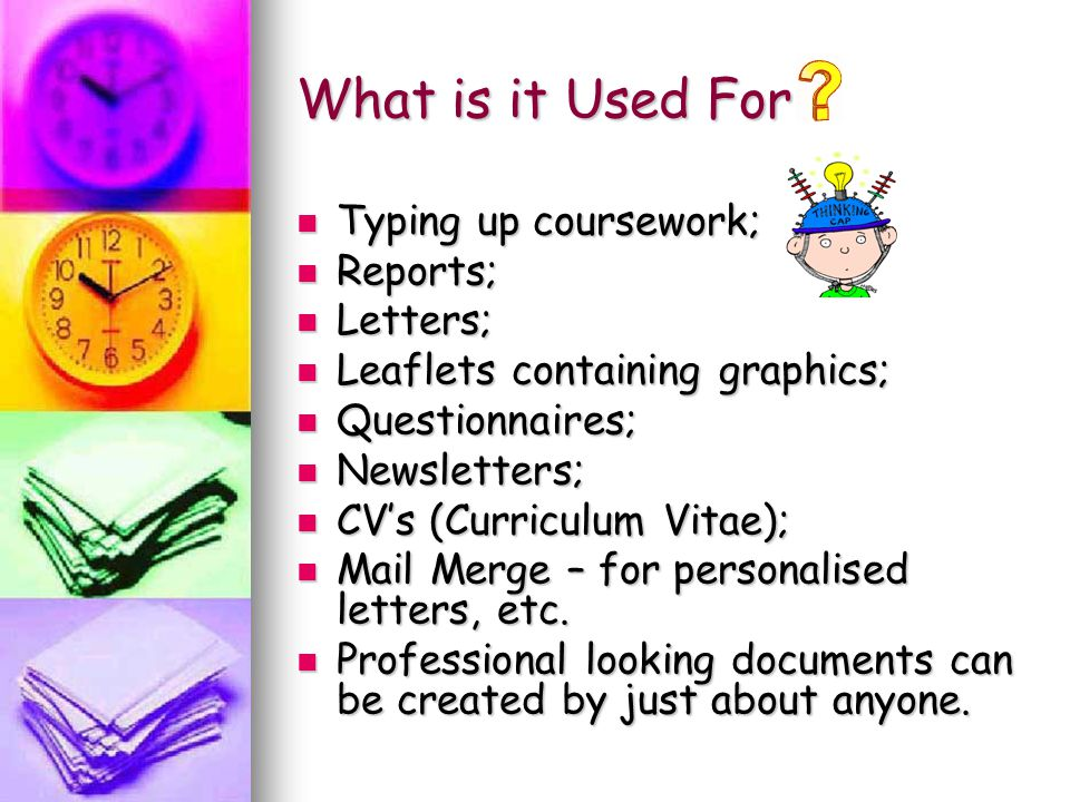 What is it Used For Typing up coursework; Reports; Letters;
