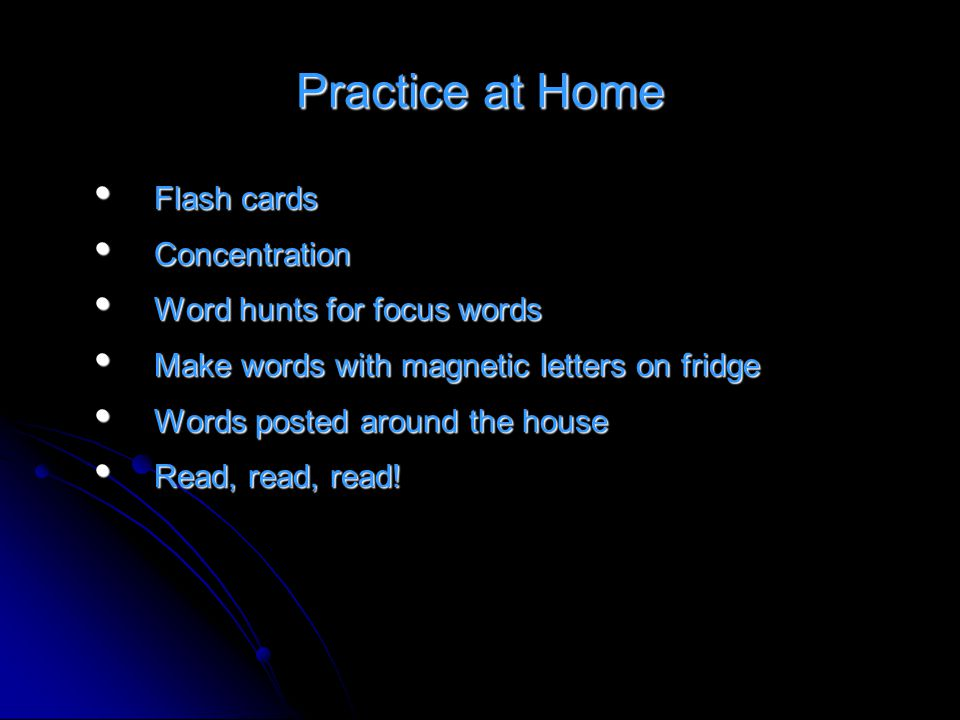 Practice at Home Flash cards Concentration Word hunts for focus words