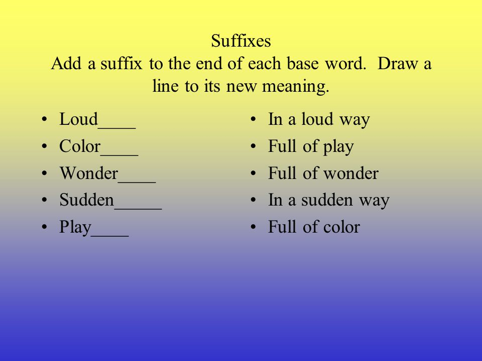 Suffixes Add a suffix to the end of each base word