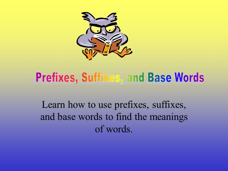 Prefixes, Suffixes, and Base Words