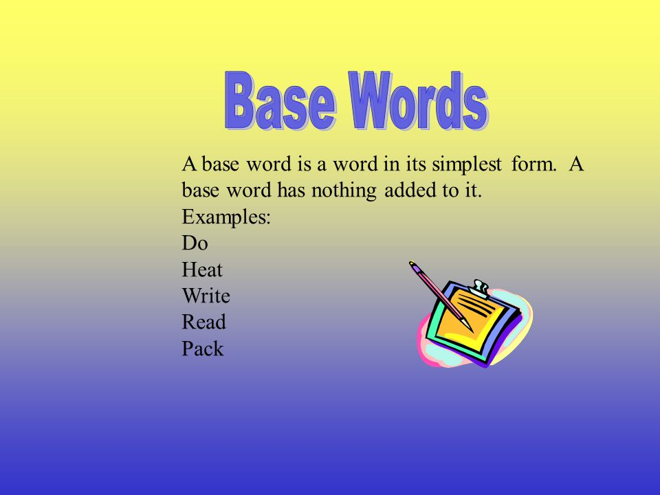Base Words A base word is a word in its simplest form. A