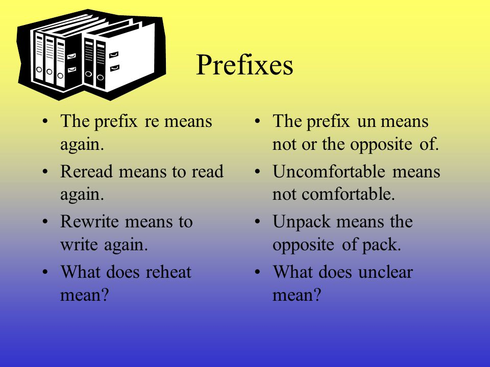Prefixes The prefix re means again. Reread means to read again.