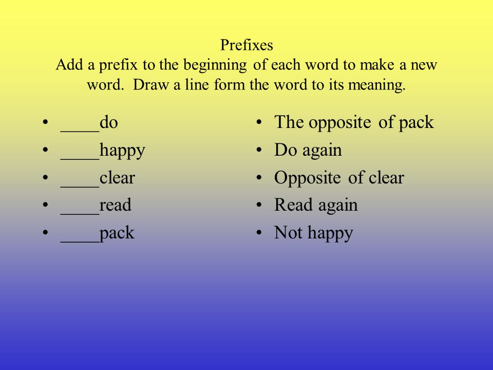 ____do ____happy ____clear ____read ____pack The opposite of pack