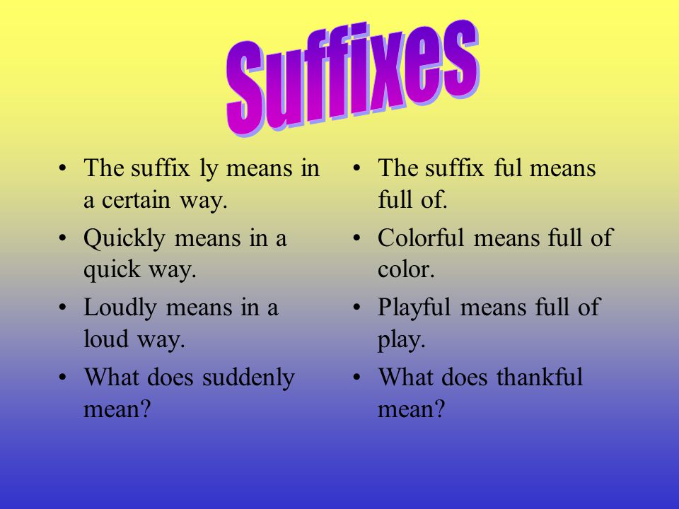 Suffixes The suffix ly means in a certain way.