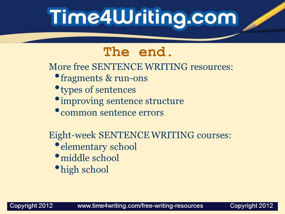 The end. More free SENTENCE WRITING resources: fragments & run-ons