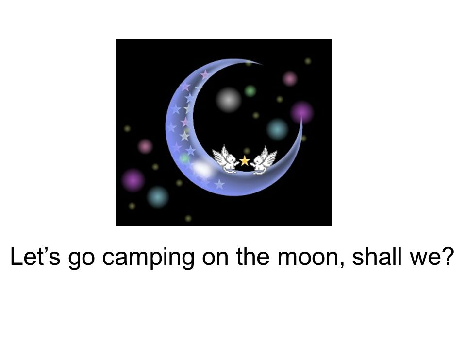 Let's go camping on the moon, shall we