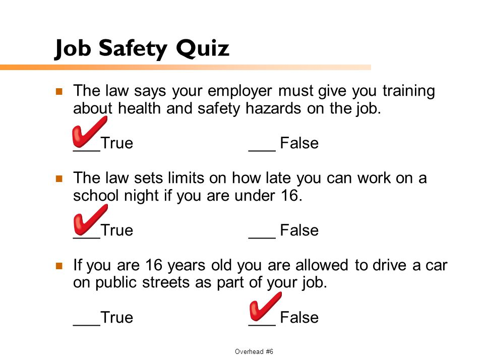 Job Safety Quiz The law says your employer must give you training about health and safety hazards on the job.