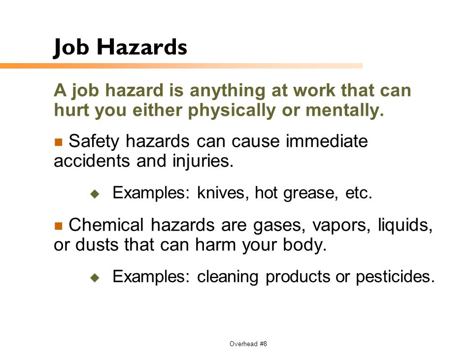Job Hazards A job hazard is anything at work that can hurt you either physically or mentally.