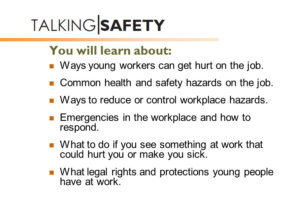 You will learn about: Ways young workers can get hurt on the job.