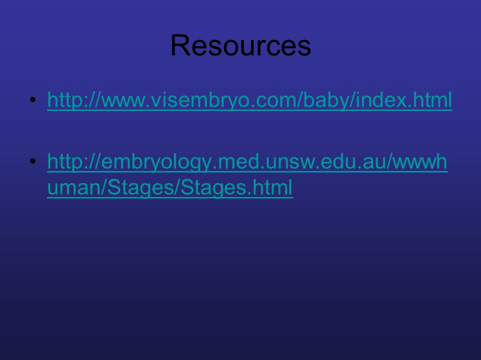Resources http://www.visembryo.com/baby/index.html