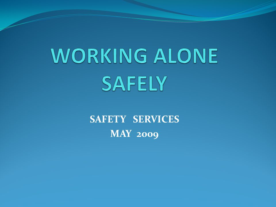 WORKING ALONE SAFELY SAFETY SERVICES MAY 2009
