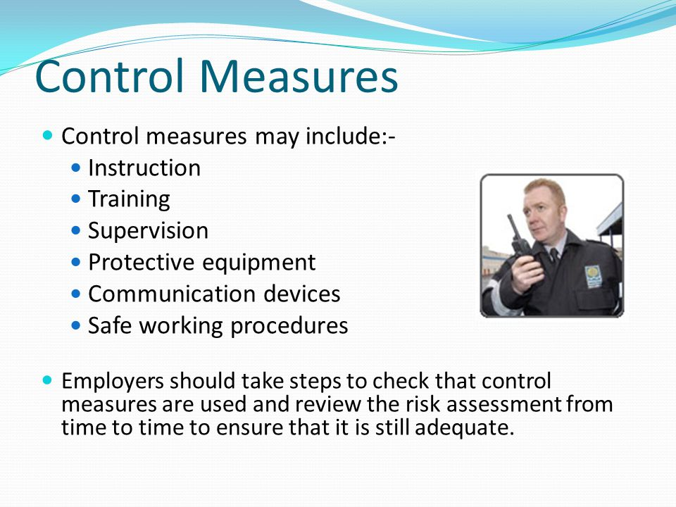 Control Measures Control measures may include:- Instruction Training
