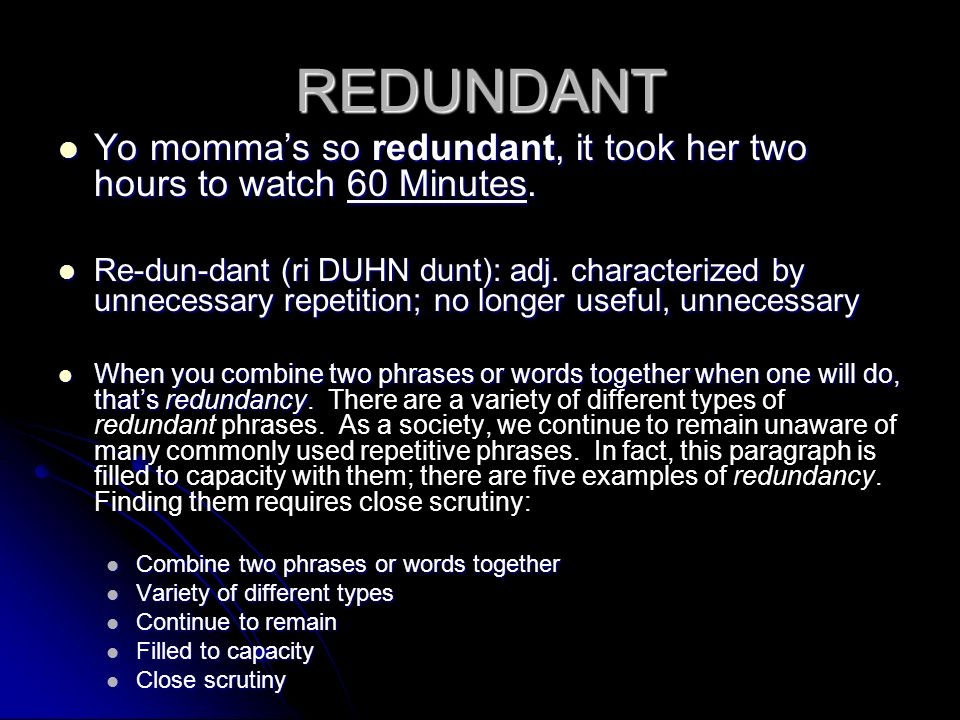 REDUNDANT Yo momma's so redundant, it took her two hours to watch 60 Minutes.