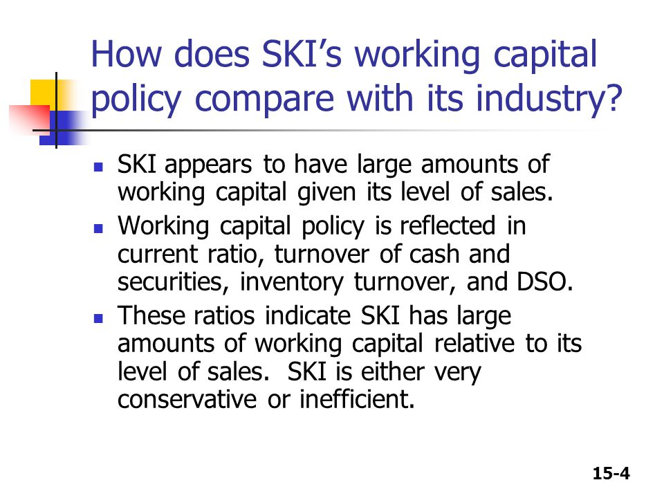 How does SKI's working capital policy compare with its industry