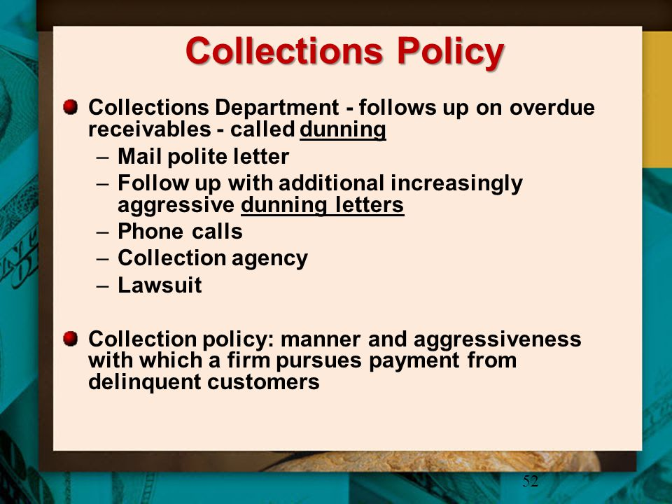Collections Policy Collections Department - follows up on overdue receivables - called dunning. Mail polite letter.