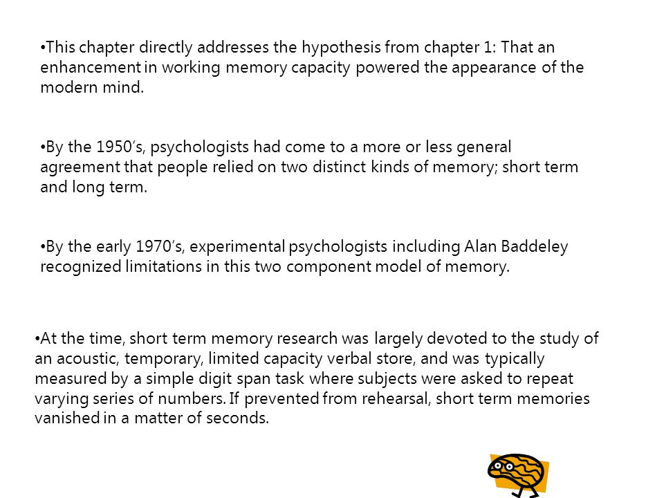 This chapter directly addresses the hypothesis from chapter 1: That an enhancement in working memory capacity powered the appearance of the modern mind.