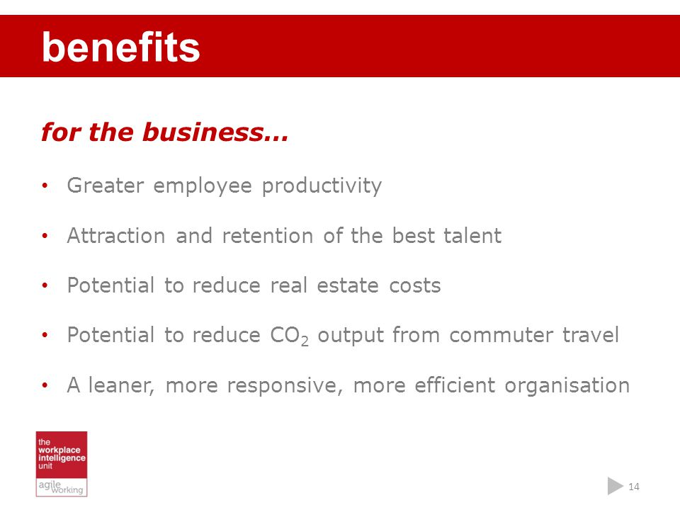 benefits for the business… Greater employee productivity