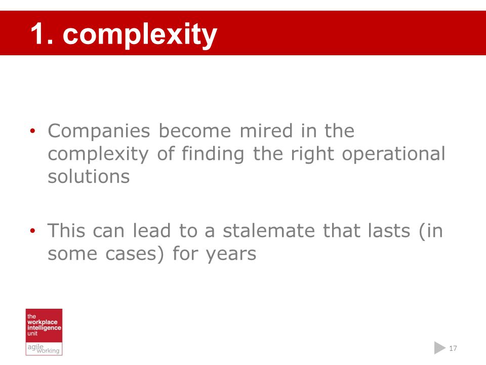 1. complexity Companies become mired in the complexity of finding the right operational solutions.