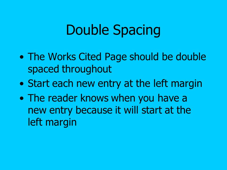 Double Spacing The Works Cited Page should be double spaced throughout