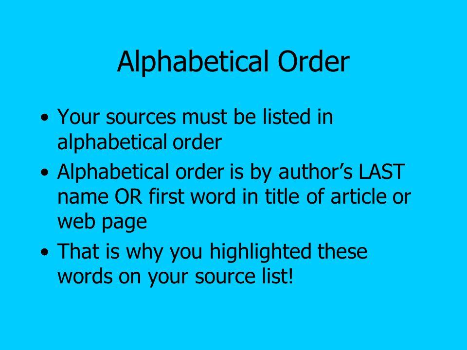 Alphabetical Order Your sources must be listed in alphabetical order